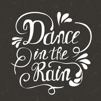 Hand-drawn lettering 'Dance in the rain'